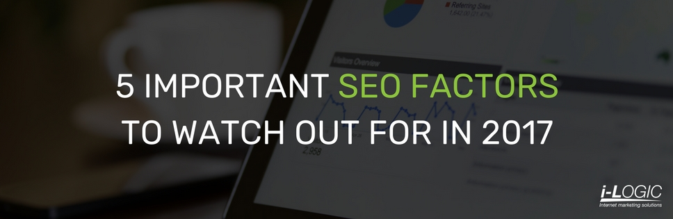5 Important SEO factors to watch out for in 2017 - iLogic Internet Marketing Solutions
